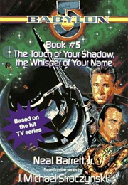 Babylon 5: The Touch of Your Shadow, the Whisper of Your Name (Neal Barrett Jr)