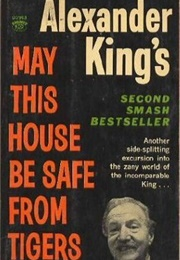 May This House Be Safe From Tigers (Alexander King)