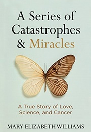 A Series of Catastrophes and Miracles (Mary Elizabeth Williams)