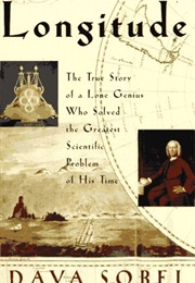 Longitude: The True Story of a Lone Genius Who Solved the Greatest Scientific Problem of His Time (Dava Sobel)
