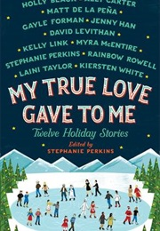 My True Love Gave to Me (Stephanie Perkins and More)