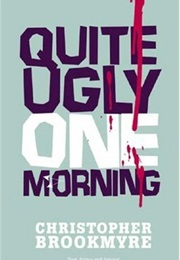 Quite Ugly One Morning (Christopher Brookmyre)
