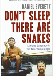 Don't Sleep, There Are Snakes: Life and Language in the Amazonian Jungle (Daniel Everett)