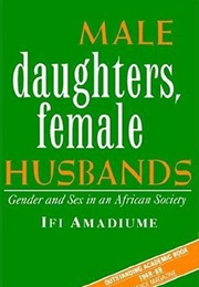 Male Daughters, Female Husbands: Gender and Sex in an African Society (Ifi Amadiume)
