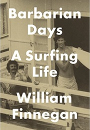 Barbarian Days: A Surfing Life (William Finnegan)