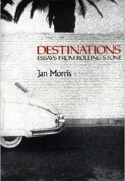 Destinations:Essays From Rolling Stone (Jan Morris)