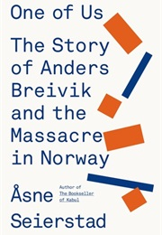 One of Us: The Story of Anders Breivik and the Masscare in Norway (Asne Seierstad)
