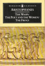 The Wasps/The Poet and the Women/The Frogs (Aristophanes)
