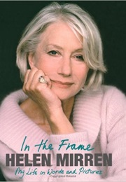 In the Frame: My Life in Words and Pictures (Helen Mirren)