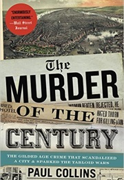 The Murder of the Century: The Gilded Age Crime That Scandalized a City & Sparked the Tabloid Wars (Paul Collins)