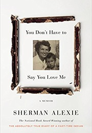 You Don't Have to Say You Love Me (Sherman Alexie)