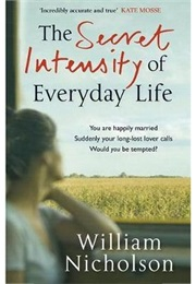 The Secret Intensity of Everyday Life (William Nicholson)