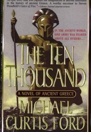 The Ten Thousand: A Novel of Ancient Greece (Michael Curtis Ford)