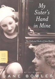 My Sister's Hand in Mine: The Collected Works of Jane Bowles (Jane Bowles)