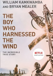 The Boy Who Harnessed the Wind (William Kamkwamba)