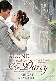 Alone With Mr. Darcy: A Pride & Prejudice Variation (Abigail Reynolds)