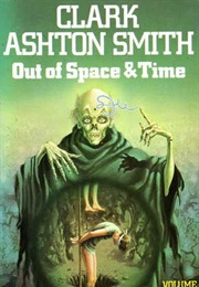 Out of Space and Time (Clark Ashton Smith)