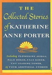 The Collected Stories of Katherine Anne Porter (Katherine Anne Porter)