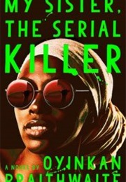 My Sister, the Serial Killer (Oyinkan Braithwaite)