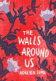 The Walls Around Us (Nova Ren Suma)