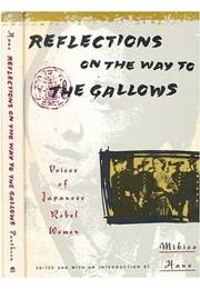 Reflections on the Way to the Gallows: Rebel Women in Prewar Japan (Edited by Mikiso Hane)