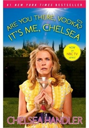 Are You There, Vodka? It's Me, Chelsea (Chelsea Handler)