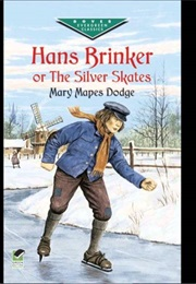 Hans Brinker or the Silver Skates (Mary Mapes Dodge)
