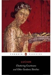 Chattering Courtesans & Other Sardonic Sketches (Lucian)