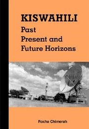 Kiswahili: Past, Present, and Future Horizons (Rocha M. Chimerah)