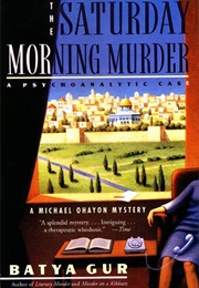 The Saturday Morning Murder: A Psychoanalytic Case (Batya Gur)