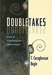 Doubletakes: Pairs of Contemporary Short Stories (T.C. Boyle, Editor)