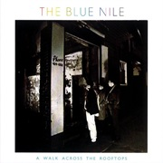 The Blue Nile - A Walk Across the Rooftops (1984)