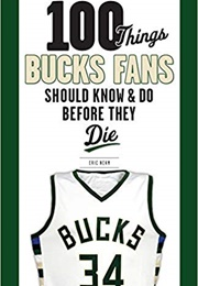 100 Things Bucks Fans Should Know & Do Before They Die (Eric Nehm)