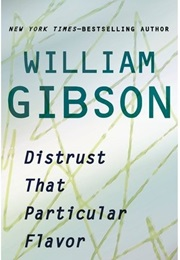 Distrust That Particular Flavor (William Gibson)