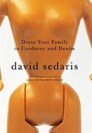 Dress Your Family in Corduroy and Denim (David Sedaris)