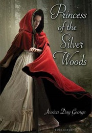Princess of the Silver Woods (Jessica Day George)