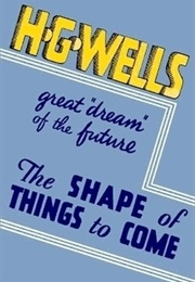 The Shape of Things to Come (H. G. Wells)