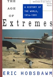 The Age of Extremes a History of the World 1914 - 1991 (Eric Hobsbawm)