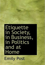Etiquette: In Society, in Business, in Politics and at Home (Emily Post)
