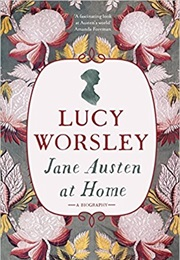 Jane Austen at Home: A Biography (Lucy Worsley)