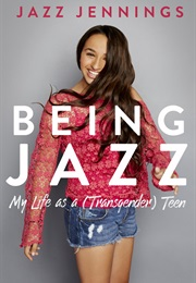 Being Jazz: My Life as a (Transgender) Teen (Jazz Jennings)