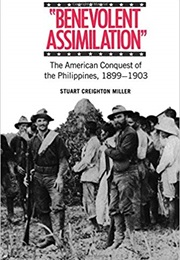 'Benevolent Assimilation': The American Conquest of the Philippines (Stuart Creighton Miller)