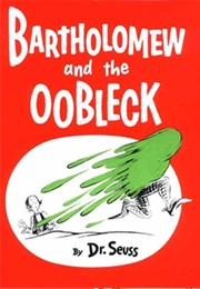Bartholomew and the Oobleck (Dr. Seuss)
