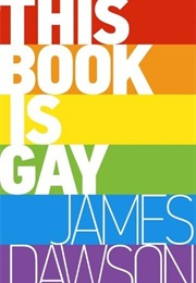 This Book Is Gay (James Dawson)