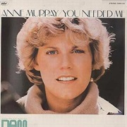 You Needed Me - Anne Murray