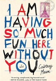 I Am Having So Much Fun Here Without You (Courtney Maum)