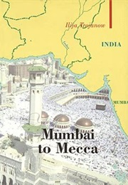 Mumbai to Mecca : A Pilgrimage to the Holy Sites of Islam (Rebecca Morrison Ilija Trojanow)