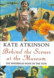 Behind the Scenes at the Museum (Kate Atkinson)
