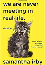 We Are Never Meeting in Real Life (Samantha Irby)