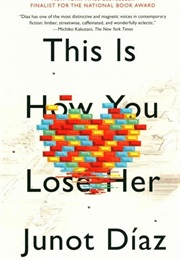 This Is How You Lose Her (Junot Diaz)